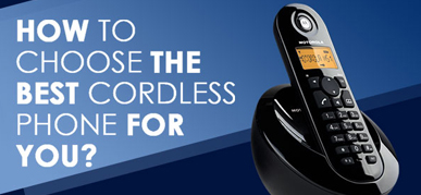 How to choose the best cordless phone for you?